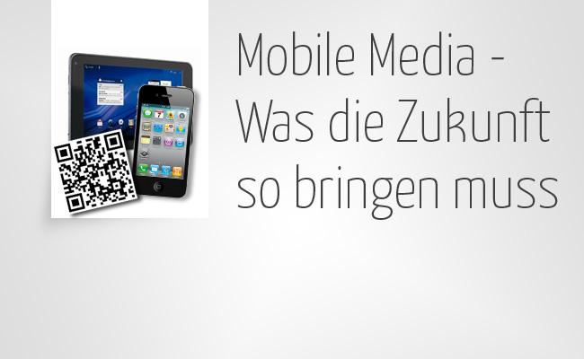 Mobile Media - Was die Zukunft so bringen muss